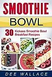 The Smoothie Bowl: 30 kickass smoothie bowl breakfast recipes