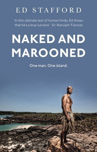 Naked and Marooned: One Man. One Island. One Epic Survival Story by Ed Stafford (2015-02-05)