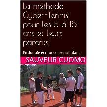 La méthode Cyber-Tennis pour les 8 à 15 ans et leurs parents: En double écriture parent/enfant (Les Yogas de la vie t. 2)