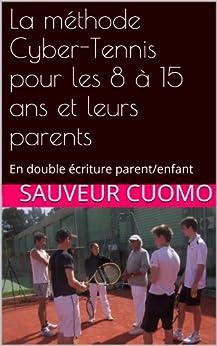 La méthode Cyber-Tennis pour les 8 à 15 ans et leurs parents: En double écriture parent/enfant (Les Yogas de la vie t. 2) par [CUOMO, Sauveur]