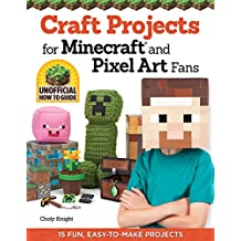 Craft Projects for Minecraft and Pixel Art Fans: 15 Fun, Easy to Make Projects (English Edition)