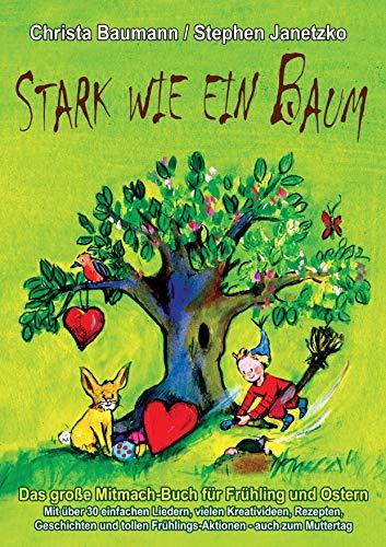 Stark wie ein Baum - Das große Mitmach-Buch für Frühling und Ostern: Mit über 30 einfachen Liedern, vielen Kreativideen, Rezepten, Geschichten und tollen Frühlings-Aktionen - auch zum Muttertag