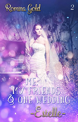 Me, my friends & one wedding: _Estelle_ (Me & my friends 2) von [Gold, Romina, Romance, R*E*A*L*]
