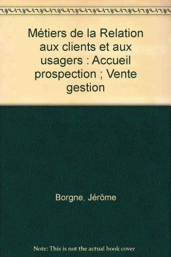 Métiers de la Relation aux clients et aux usagers : Accueil prospection ; Vente gestion