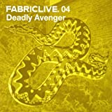 FabricLive 04: Deadly Avenger von Deadly Avenger