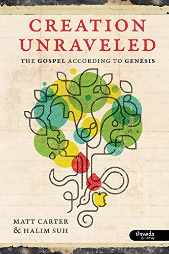 Creation Unraveled: The Gospel According to Genesis - Member Book by Matt Carter (2011-05-02)