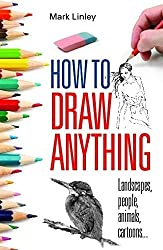 How To Draw Anything by Mark Linley (2010-02-25)