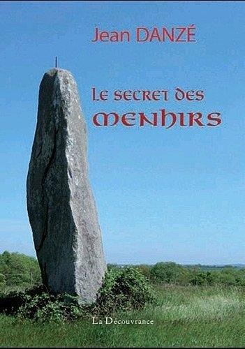 Le secret des menhirs : De Bretagne et d'ailleurs par Jean Danzé