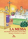 La Messa. Incontro con Gesù e i suoi amici. Spiegata ai bambini e ai ragazzi