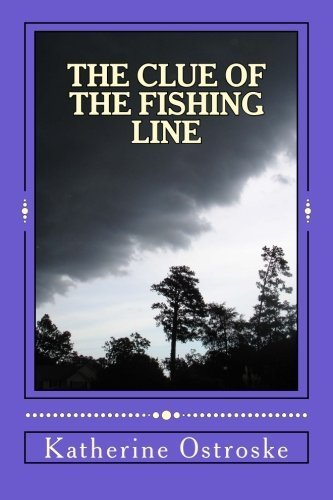 The Clue of the Fishing Line by Katherine L. Ostroske (2013-03-17)