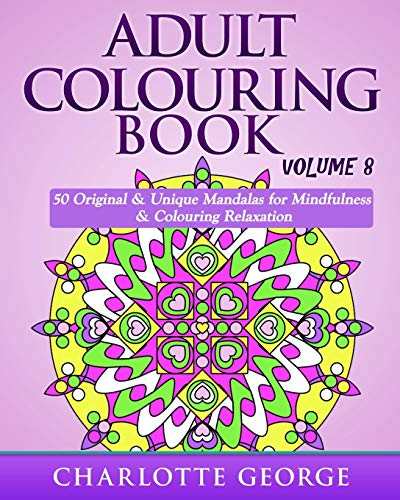 Adult Colouring Book - Volume 8: Original & Unique Mandalas  for Mindfulness & Colouring Relaxation