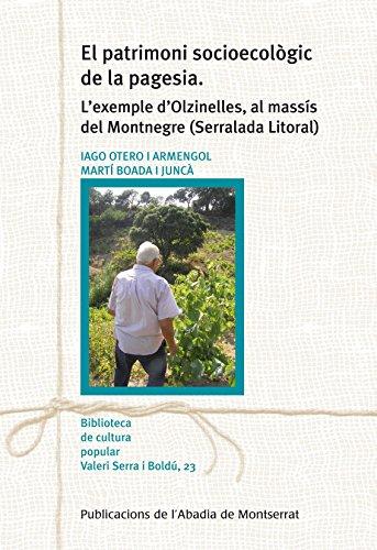 El patrimoni socioecològic de la pagesia: L'exemple d'Olzinelles, al massís del Montnegre (Serralada Litoral) (Biblioteca de Cultura Popular Valeri Serra i Boldú) por Iago Otero i Armengol