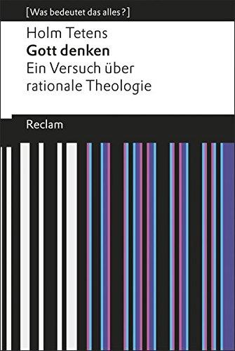 Gott denken: Ein Versuch über rationale Theologie (Was bedeutet das alles?) (Reclams Universal-Bibliothek)