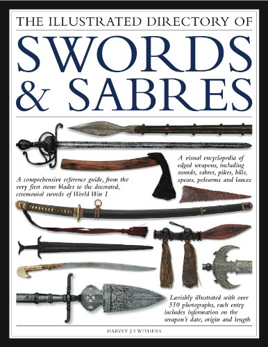 The Illustrated Directory of Swords & Sabres: A visual encyclopedia of edged weapons, including swords, sabres, pikes, polearms and lances, with over 550 illustrations por Harvey J S Withers
