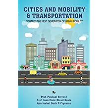 Cities and Mobility & Transportation: Towards the next generation of Urban Mobility (IESE CITIES IN MOTION: International urban best practices book series 2) (English Edition)