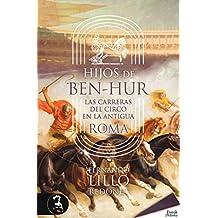 Hijos de Ben-Hur: Las carreras en el circo romano (Spanish Edition)