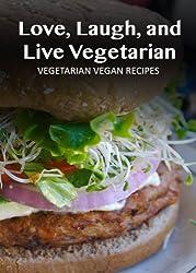 Vegetarian Vegan Recipes (Love, Laugh, and Live Vegetarian) (English Edition)