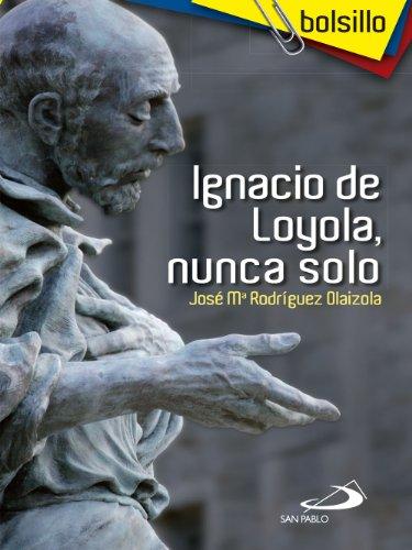 Ignacio de Loyola, nunca solo (Bolsillo) por José María Rodríguez Olaizola