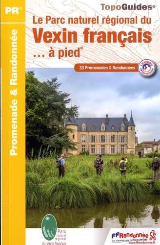 Le Parc Naturel Rgional du Vexin franais  pied : 33 promenades et randonnes