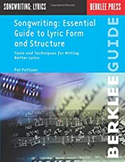 Songwriting Essential Guide to Lyric Form and Structure: Tools and Techniques for Writing Better Lyrics (Songwriting Guides)