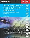 Songwriting: Essential Guide to Lyric Form and Structure: Tools and Techniques for Writing Better Lyrics (Songwriting Gu