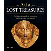 The Atlas of Lost Treasures: Rediscover Ancient Wonders from Around the World by Joel Levy (2008-10-07)