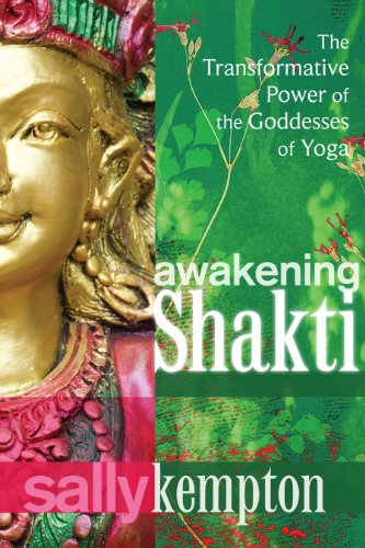 Awakening Shakti: The Transformative Power of the Goddesses of Yoga (English Edition)