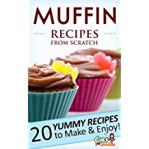 Muffin Recipes from Scratch: 20 Sweet and Savory Recipes