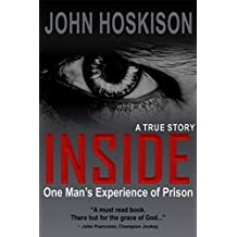 INSIDE (One Man's Experience of Prison) A True Story