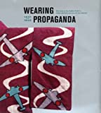 Wearing Propaganda: Textiles on the Home Front in Japan, Britain, and the United States, 1931-1945 (2005-12-15)