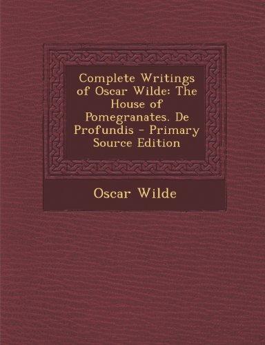 Complete Writings of Oscar Wilde: The House of Pomegranates. de Profundis