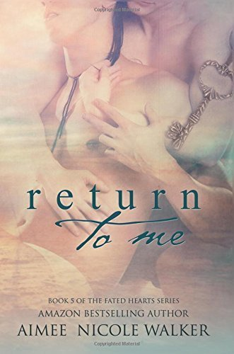 Return to Me:Book 5 of the Fated Hearts Series (Volume 5) by Aimee Nicole Walker (2016-03-18)