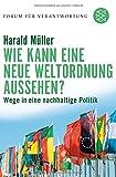 Wie kann eine neue Weltordnung aussehen?: Wege in eine nachhaltige Politik (Forum für Verantwortung) - Prof. Dr. Harald Müller