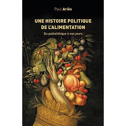 Une histoire politique de l'alimentation: Du paléolithique à nos jours - Essais - documents (ESSAIS-DOCUMENT)