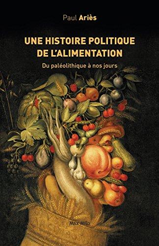 Une histoire politique de l'alimentation: Du paléolithique à nos jours - Essais - documents (L'inconnu) par Paul Ariès