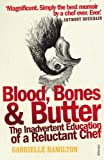 Blood, Bones and Butter: The inadvertent education of a reluctant chef