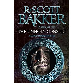 The Unholy Consult: Book Four of the Aspect-Emperor series (Aspect Emperor 4)