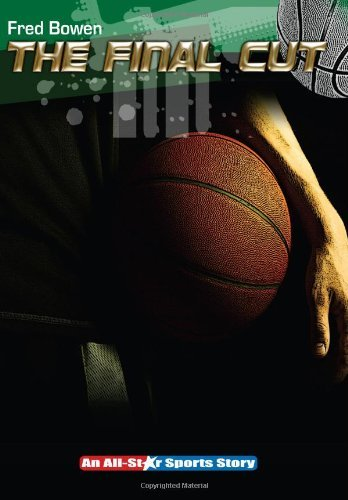 The Final Cut (All-Star Sports Stories: Basketball) by Fred Bowen (2009-10-31)