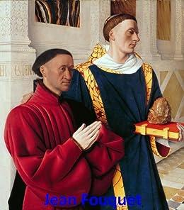 110 Color Paintings of Jean Fouquet - French Panel and Manuscript Painter (1420 - 1481) (English Edition) par [Michalak, Jacek]