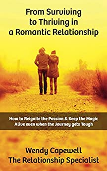 From Surviving to Thriving in a Romantic Relationship: How to Reignite the Passion & Keep the Magic Alive even when the journey gets tough by [Capewell, Wendy]