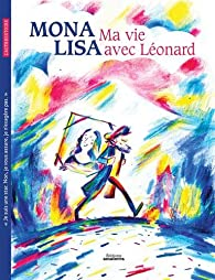 Mona Lisa : Ma Vie avec Léonard par Bensard