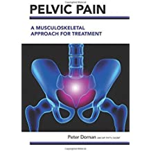 Pelvic Pain: A Musculoskeletal Approach for Treatment by Peter Dornan (2015-01-31)