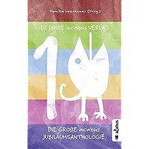 10 Jahre acabus Verlag. Die große acabus Jubiläums-Anthologie: Kurzgeschichten - Lies bunter!