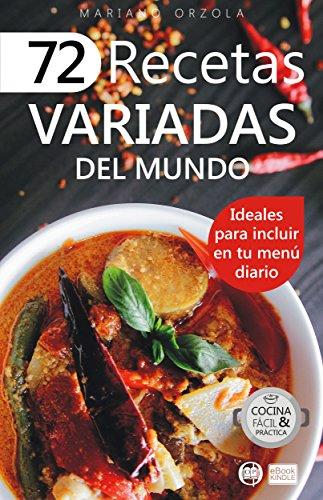 72 RECETAS VARIADAS DEL MUNDO: Ideales para incluir en tu menú diario (Colección Cocina Fácil & Práctica nº 52) por Mariano Orzola