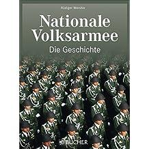 DDR Historie der NVA: Nationale Volksarmee, Die Geschichte. Die ostdeutsche Streitmacht zur Zeit des Kalten Kriegs. Das moderne und großzügig illustrierte Standardwerk zur NVA.