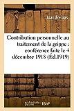 Image de Contribution personnelle au traitement de la grippe : conférence faite dans le grand amphithéâtre: de la Faculté de médecine de Paris, le 4 déce
