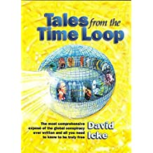 [Tales from the Time Loop: The Most Comprehensive Expose of the Global Conspiracy Ever Written and All You Need to Know to be Truly Free] (By: David Icke) [published: September, 2003]