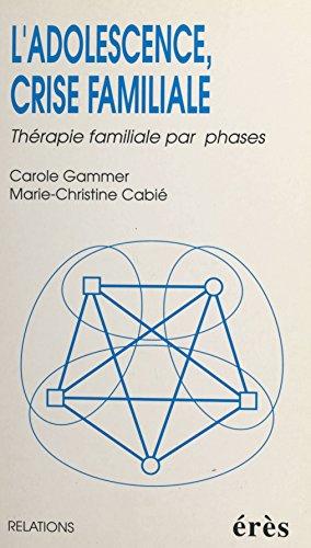 L'adolescence, crise familiale : thérapie familiale par phases