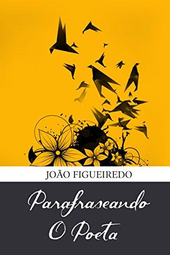 Parafraseando o poeta.: xxxxxxxxxxxxxxxxxxxxxxxxxxxxxxxxxxxxxxx (Portuguese Edition) por João Figueiredo