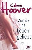 Zurück ins Leben geliebt: Roman - Colleen Hoover